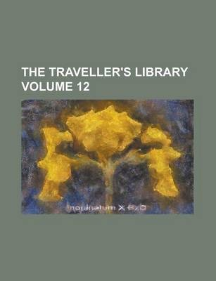 The Traveller's Library Volume 12
