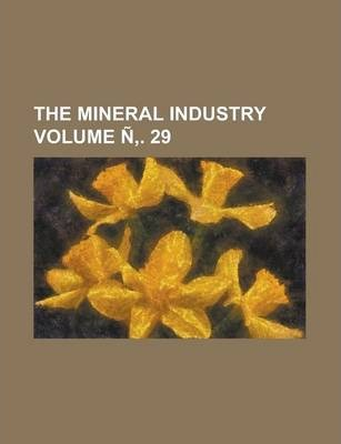 The Mineral Industry Volume N . 29