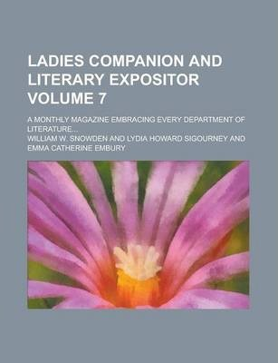 Ladies Companion and Literary Expositor; A Monthly Magazine Embracing Every Department of Literature... Volume 7