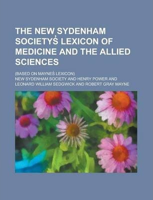 The New Sydenham Societys Lexicon of Medicine and the Allied Sciences; (Based on Maynes Lexicon)