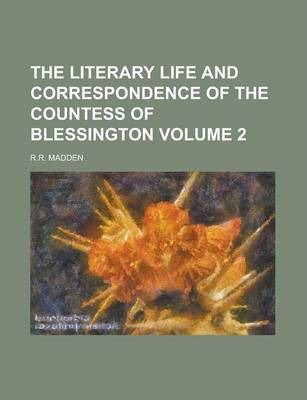The Literary Life and Correspondence of the Countess of Blessington Volume 2