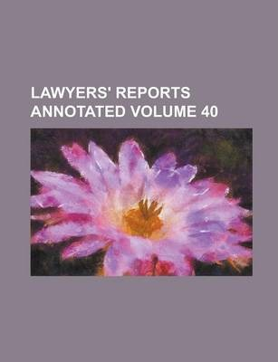 Lawyers' Reports Annotated Volume 40