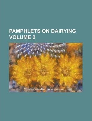 Pamphlets on Dairying Volume 2