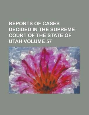 Reports of Cases Decided in the Supreme Court of the State of Utah Volume 57
