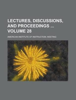 Lectures, Discussions, and Proceedings Volume 28