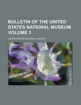 Bulletin of the United States National Museum Volume 3