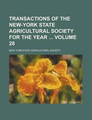 Transactions of the New-York State Agricultural Society for the Year Volume 28