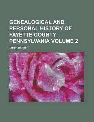 Genealogical and Personal History of Fayette County Pennsylvania Volume 2