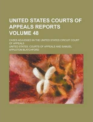 United States Courts of Appeals Reports; Cases Adjudged in the United States Circuit Court of Appeals Volume 48