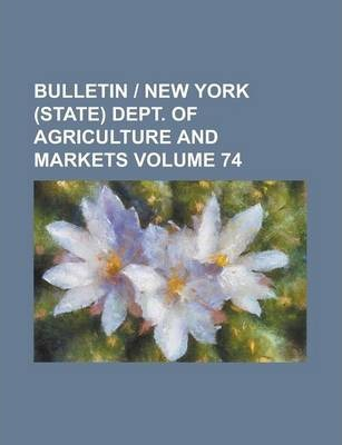 Bulletin - New York (State) Dept. of Agriculture and Markets Volume 74
