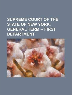 Supreme Court of the State of New York, General Term -- First Department