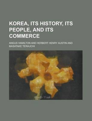 Korea, Its History, Its People, and Its Commerce