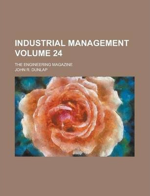 Industrial Management; The Engineering Magazine Volume 24