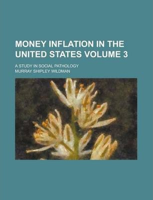 Money Inflation in the United States; A Study in Social Pathology Volume 3