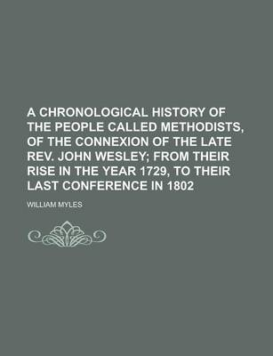 A Chronological History of the People Called Methodists, of the Connexion of the Late REV. John Wesley