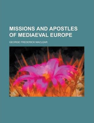 Missions and Apostles of Mediaeval Europe