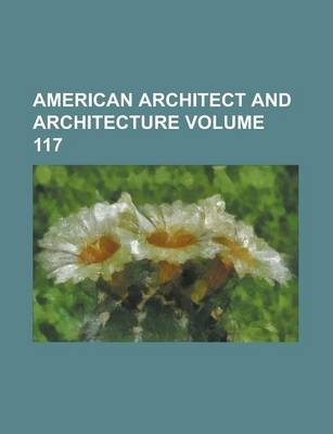 American Architect and Architecture Volume 117