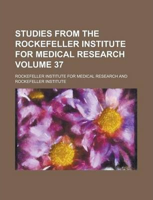 Studies from the Rockefeller Institute for Medical Research Volume 37