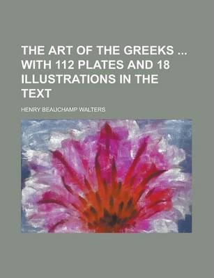 The Art of the Greeks with 112 Plates and 18 Illustrations in the Text
