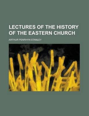 Lectures of the History of the Eastern Church