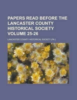 Papers Read Before the Lancaster County Historical Society Volume 25-26