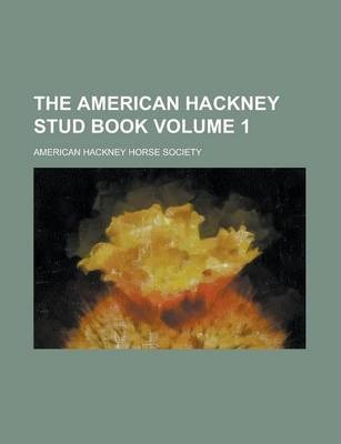 The American Hackney Stud Book Volume 1