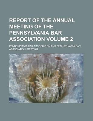 Report of the Annual Meeting of the Pennsylvania Bar Association Volume 2