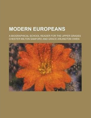 Modern Europeans; A Biographical School Reader for the Upper Grades