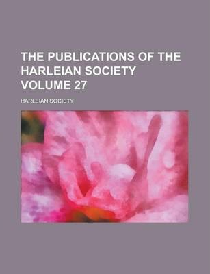 The Publications of the Harleian Society Volume 27