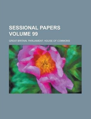 Sessional Papers Volume 99