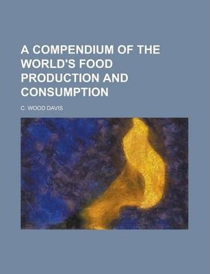 A Compendium of the World's Food Production and Consumption