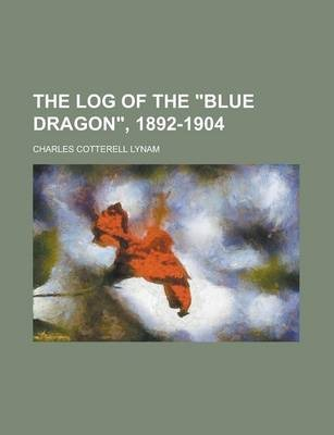 The Log of the Blue Dragon, 1892-1904