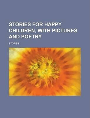 Stories for Happy Children, with Pictures and Poetry