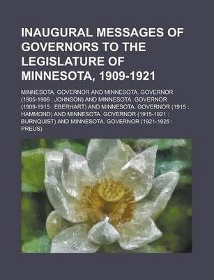Inaugural Messages of Governors to the Legislature of Minnesota, 1909-1921