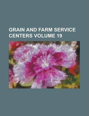 Grain and Farm Service Centers Volume 19