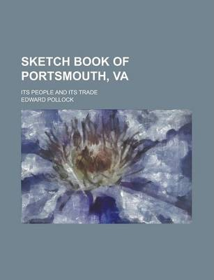Sketch Book of Portsmouth, Va; Its People and Its Trade