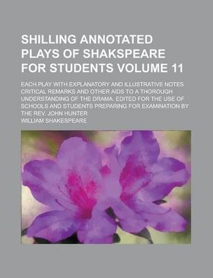 Shilling Annotated Plays of Shakspeare for Students; Each Play with Explanatory and Illustrative Notes Critical Remarks and Other AIDS to a Thorough Understanding of the Drama. Edited for the Use of Schools and Students Volume 11