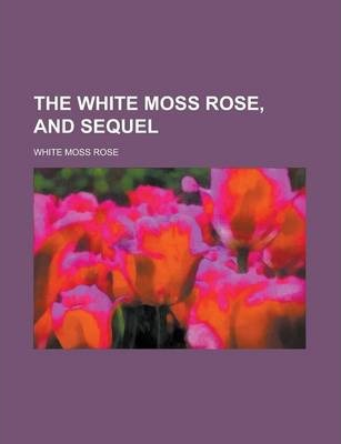 The White Moss Rose, and Sequel