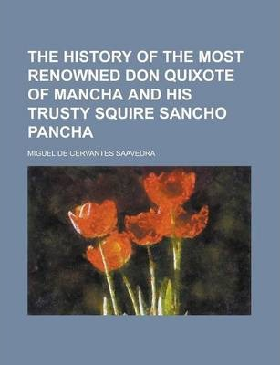 The History of the Most Renowned Don Quixote of Mancha and His Trusty Squire Sancho Pancha