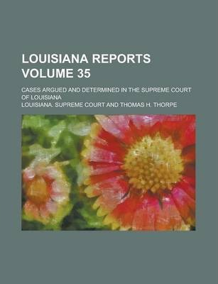 Louisiana Reports; Cases Argued and Determined in the Supreme Court of Louisiana Volume 35