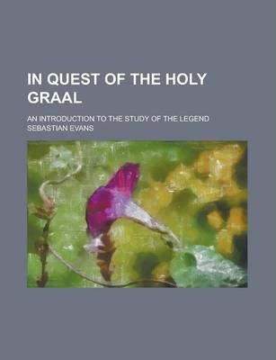 In Quest of the Holy Graal; An Introduction to the Study of the Legend