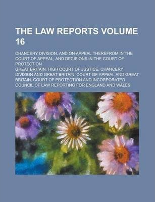The Law Reports; Chancery Division, and on Appeal Therefrom in the Court of Appeal, and Decisions in the Court of Protection Volume 16