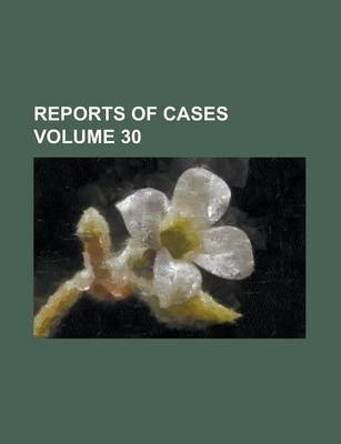 Reports of Cases Volume 30