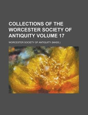Collections of the Worcester Society of Antiquity Volume 17