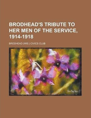 Brodhead's Tribute to Her Men of the Service, 1914-1918