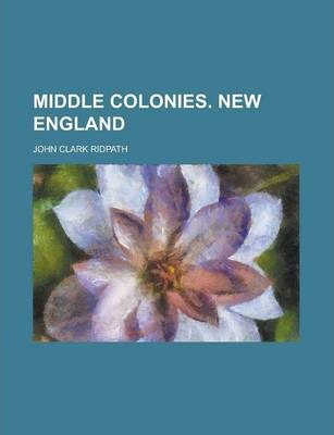 Middle Colonies. New England