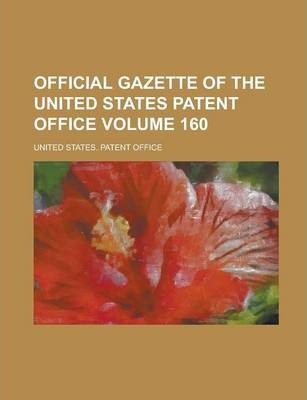 Official Gazette of the United States Patent Office Volume 160