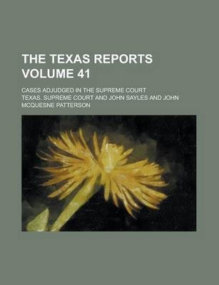 The Texas Reports; Cases Adjudged in the Supreme Court Volume 41