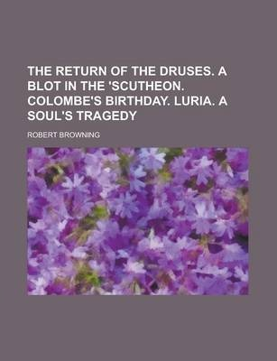 The Return of the Druses. a Blot in the 'Scutheon. Colombe's Birthday. Luria. a Soul's Tragedy
