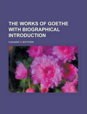 The Works of Goethe with Biographical Introduction